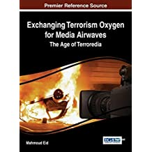 Exchanging Terrorism Oxygen for Media Airwaves: The Age of Terroredia (Advances in Human and Social Aspects of Technology (Ahsat)) by Mahmoud Eid (2014-03-31)