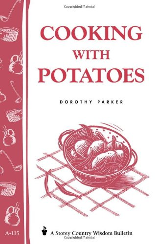Cooking with Potatoes: Storey's Country Wisdom Bulletin A-115 by Dorothy Parker