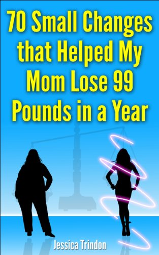 70 Small Changes that Helped My Mom Lose 99 Pounds in a Year by [Trindon, Jessica]