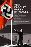 img - for The Fascist Party in Wales?: Plaid Cymru, Welsh Nationalism and the Accusation of Fascism book / textbook / text book