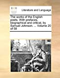 The Works of the English Poets with Prefaces, Biographical and Critical, by Samuel Johnson, See Notes Multiple Contributors, 117032388X