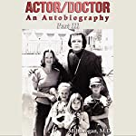 Actor/Doctor - An Autobiography, Part III: Return to Hollywood | Milt Kogan MD