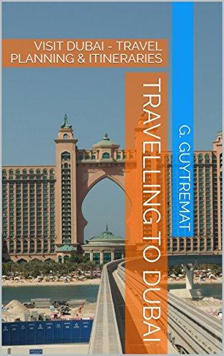 TRAVELLING TO DUBAI: VISIT DUBAI - TRAVEL PLANNING & ITINERARIES