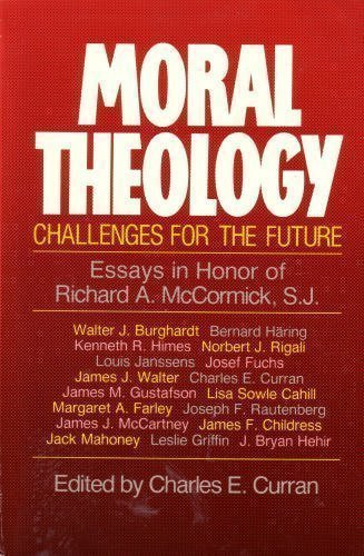 Moral Theology: Challenges for the Future : Essays in Honor of Richard A. McCormick, S.J.