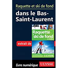 Raquette et ski de fond dans le Bas-Saint-Laurent (French Edition)