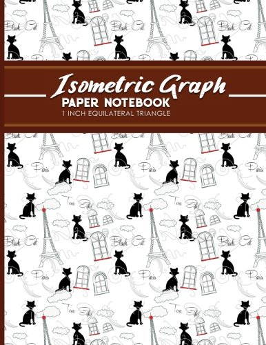 Download Isometric Graph Paper Notebook: 1 Inch Equilateral Triangle: Isometric Composition Book, Isometric Graph Paper Pad, Isometric Journal, Cute Paris & ... 1 Inch Equilateral Triangle) (Volume 38) PDF