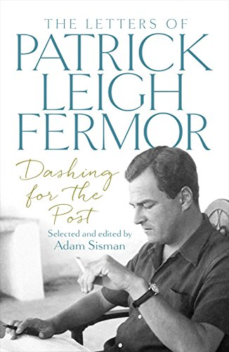 Download PDF Dashing for the Post - The Letters of Patrick Leigh Fermor