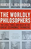 The Worldly Philosophers: The Lives, Times And Ideas Of The Great Economic Thinkers, Seventh Edition by Heilbroner, Robert L. (1999) Paperback