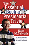 The Essential Book of Presidential Trivia, Noah McCullough, 1400064821