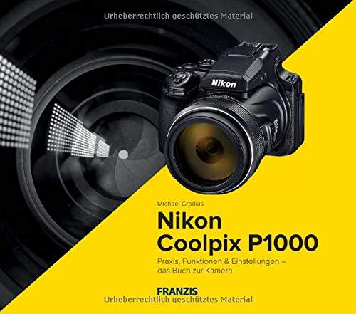 Price comparison product image Kamerabuch Nikon Coolpix P1000: Praxis,  Funktionen & Einstellungen - das Buch zur Kamera