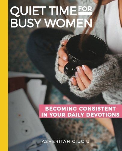 Quiet Time for Busy Women Workbook: 6 Weeks to Becoming Cons