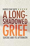 img - for A Long-Shadowed Grief: Suicide and Its Aftermath book / textbook / text book