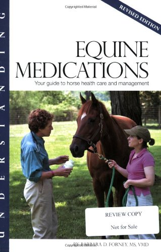 Understanding Equine Medications: Your Guide to Horse Health Care and Management (Horse Health Care Library)