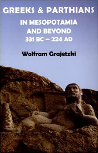 Book Greeks and Parthians in Mesopotamia and Beyond, 331 BC-AD 224 by Wolfram Grajetzki (2011-04-21)