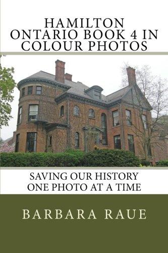 Hamilton Ontario Book 4 in Colour Photos: Saving Our History One Photo at a Time (Cruising Ontario) (Volume 90)