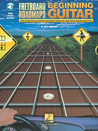 Fretboard Roadmaps for the Beginning Guitarist: The Essential Guitar Patterns That All the Pros Know and Use