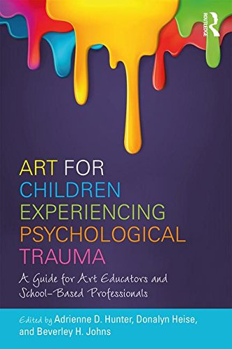 Art for Children Experiencing Psychological Trauma: A Guide for Educators and School-Based Professionals