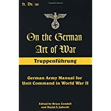 On the German Art of War: Truppenf++hrung: German Army Manual for Unit Command in World War II (Military History)