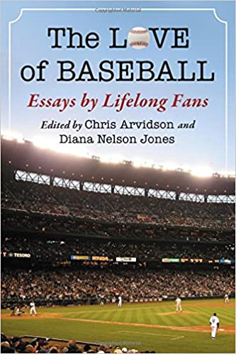 the love of baseball essays by lifelong fans chris arvidson  the love of baseball essays by lifelong fans chris arvidson diana nelson jones 9781476669830 com books