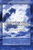 Mystery, Models, and Imagination, Leviticus J. Ferris, 1608134210