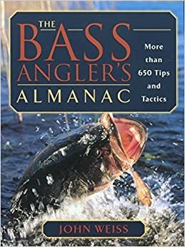 The Bass Angler's Almanac: More Than 650 Tips and Tactics by John Weiss (2002-04-01)