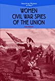 Women Civil War Spies of the Union, Lois Sakany, 0823944506