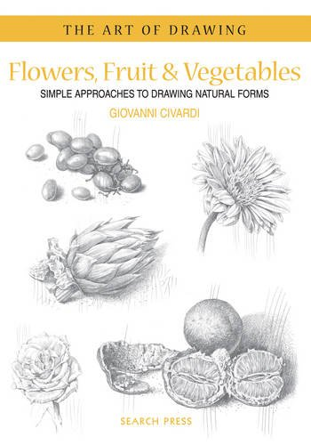 Flowers, Fruit & Vegetables: Simple Approaches to Drawing Natural Forms (The Art of Drawing) (Drawing Fruit compare prices)