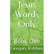 Jesus Words Only: Book One