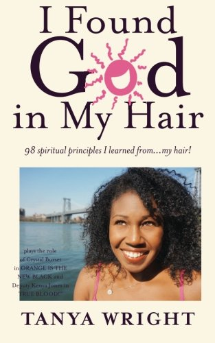 Search : I Found God in My Hair: 98 spiritual principles I learned from...my hair!