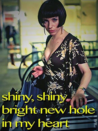 (Shiny, Shiny Bright New Hole in My Heart )