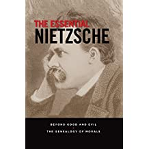 The Essential Nietzsche: Beyond Good and Evil and The Genealogy of Morals