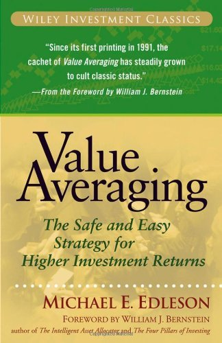 By Michael E. Edleson - Value Averaging: The Safe and Easy Strategy for Higher Investment Returns (1st Edition) (9/27/06)