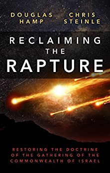 Reclaiming the Rapture: Restoring the Doctrine of the Gathering of the Commonwealth of Israel by [Hamp, Douglas, Steinle, Chris]
