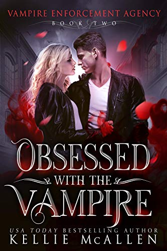 Obsessed with the Vampire: A Paranormal Romance (Vampire Enforcement Agency Book 2) by [McAllen, Kellie]
