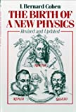 The Birth of a New Physics, I. Bernard Cohen, 0393300455