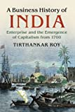 img - for A Business History of India: Enterprise and the Emergence of Capitalism from 1700 book / textbook / text book
