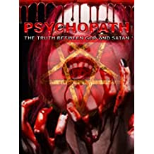 PSYCHOPATH: THE TRUTH BETWEEN GOD AND SATAN