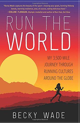 Run the World: My 3,500-Mile Journey Through Running Cultures Around the Globe