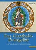 Das Guntbald-Evangeliar : Ein Ottonischer Bilderzyklus und Sein Zeugniswert Für Die Rezeptionsgeschichte des Lorscher Evangeliars, Exner, Matthias, 3795419921