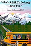 Who's Really Driving Your Bus?, James O. Henman, 1553956028