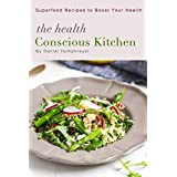 Die Health Conscious Kitchen: Superfood Recipes to Boost Your Health