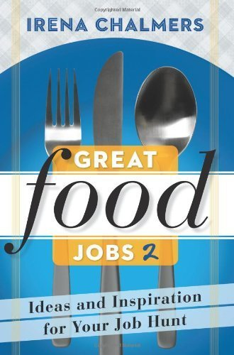 Read Online Great Food Jobs 2: Ideas and Inspiration for Your Job Hunt 1st (first) by Chalmers, Irena (2013) Paperback ebook