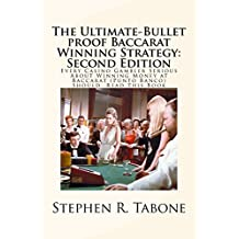 The Ultimate-Bullet proof Baccarat Winning Strategy: Second Edition: Every Casino Gambler Serious About Winning Money at Baccarat (Punto Banco) Should  Read This Book