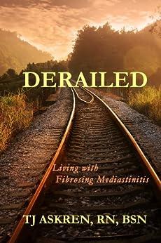 Derailed: Living with Fibrosing Mediastinitis by [Askren, TJ]