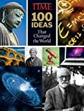 TIME 100 Ideas that Changed the World: History's Greatest Breakthroughs, Inventions, and Theories