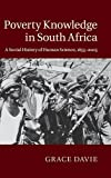 "Grace Davie, ""Poverty Knowledge in South Africa: A Social History of Human Science, 1855-2005"" (Cambridge UP, 2015)"