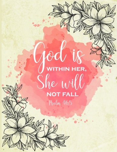 Psalm 46:5 God Is Within Her, She Will Not Fall: Journal/Notebook with 100 Inspirational Quotes Inside, Inspirational Thoughts for Every Day, ... Notebook for Girls/Teens/Women, XL - 46 100