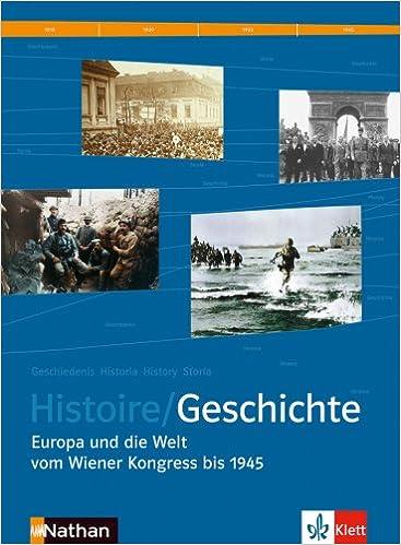 Histoire/Geschichte: Europa und die Welt vom Wiener Kongress bis 1945