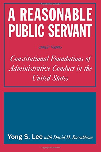A Reasonable Public Servant: Constitutional Foundations of Administrative Conduct in the United States PDF