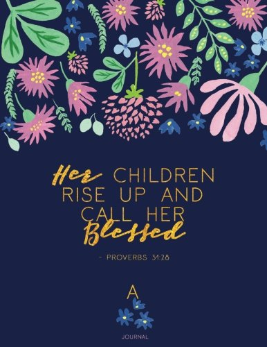 Journal - Her Children Rise Up And Call Her Blessed. - Proverbs 31:28: 8.5 x 11 Floral Soft Cover, Navy, Fuchsia, Faux Gold (Gifts For Mom)